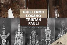 """Muestra """"Sueños Construidos"""" de Guillermo Losano y Tristan Pauli"""